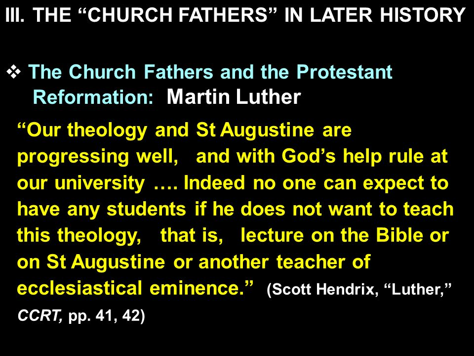 III. THE CHURCH FATHERS IN LATER HISTORY The Church Fathers and the Protestant Reformation: Martin Luther Our theology and St Augustine are progressin