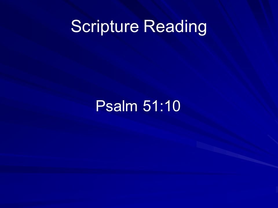 Scripture Reading Psalm 51:10