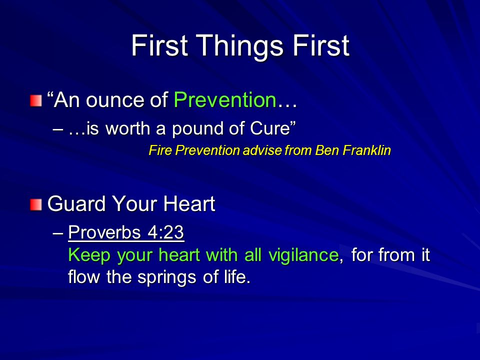 First Things First An ounce of Prevention… –…is worth a pound of Cure Fire Prevention advise from Ben Franklin Fire Prevention advise from Ben Frankli