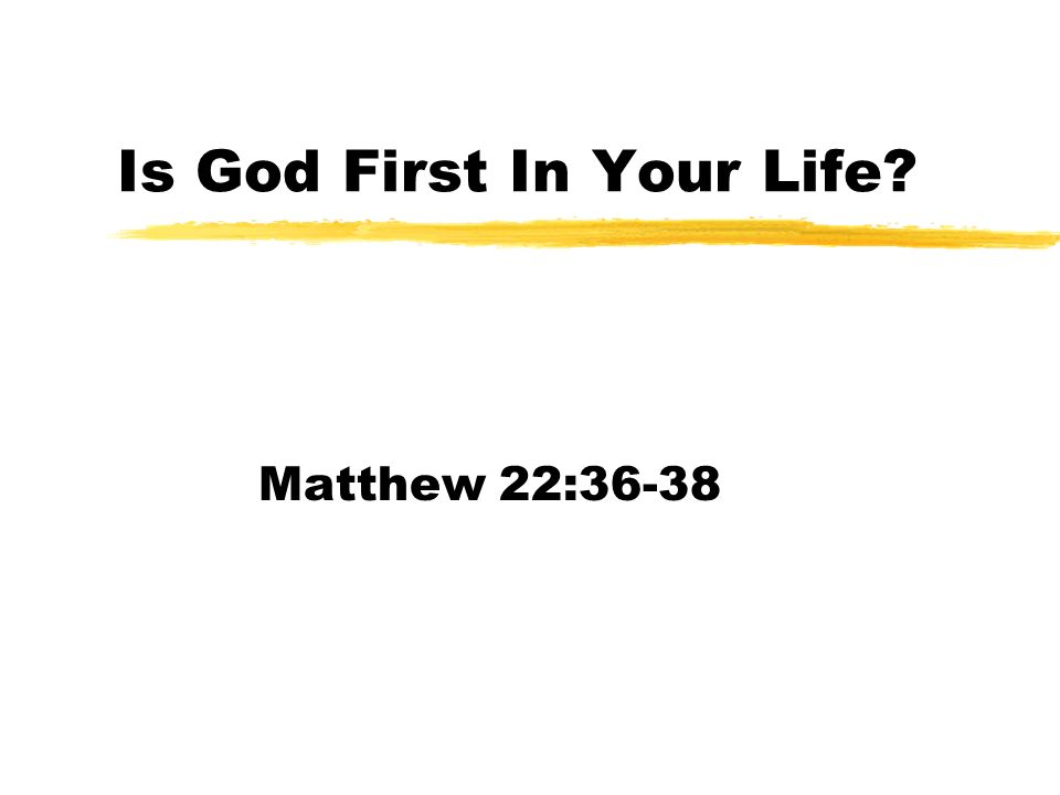 Is God First In Your Life? Matthew 22:36-38