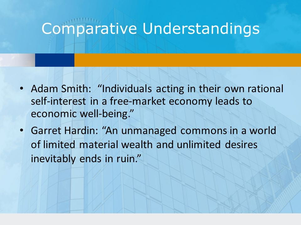 Comparative Understandings Adam Smith: Individuals acting in their own rational self-interest in a free-market economy leads to economic well-being.