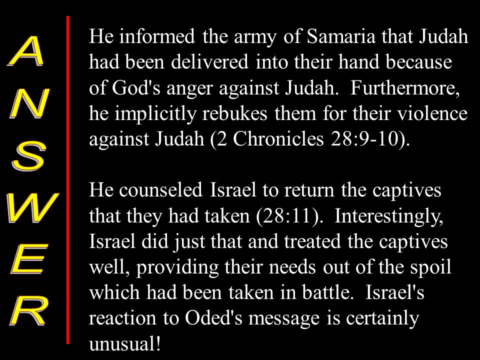 He informed the army of Samaria that Judah had been delivered into their hand because of God s anger against Judah.