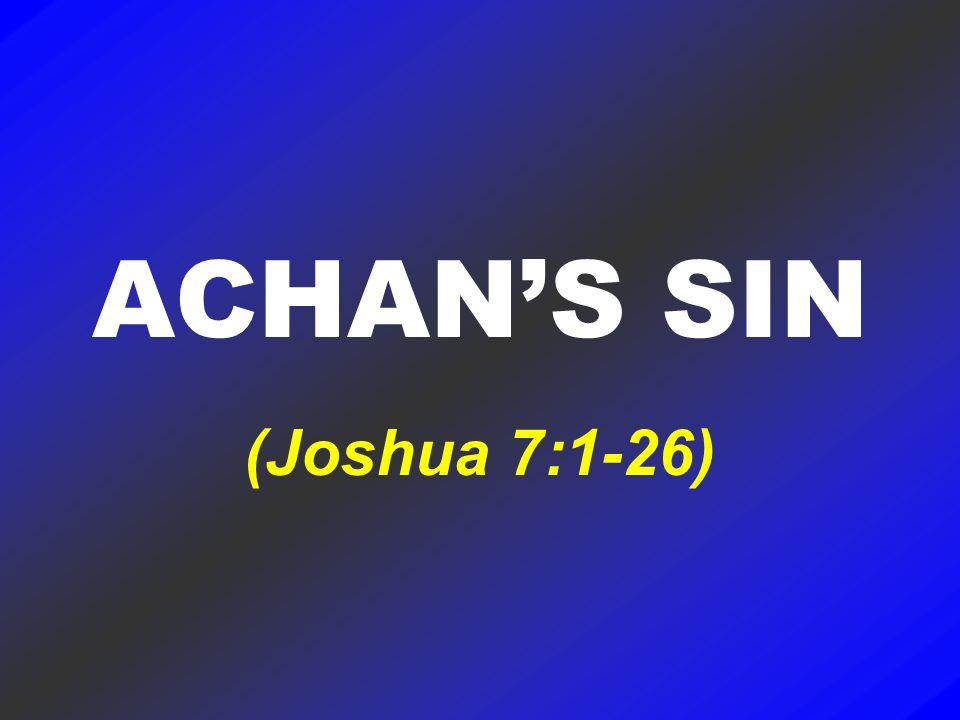 ACHANS SIN (Joshua 7:1-26)