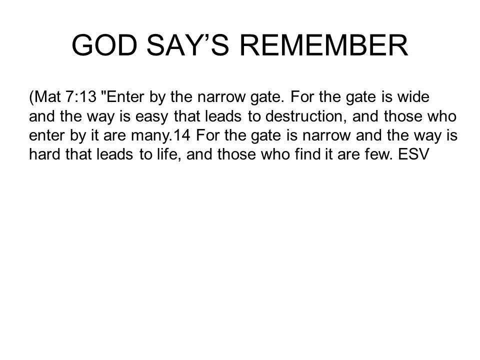 GOD SAYS REMEMBER (Mat 7:13 Enter by the narrow gate.