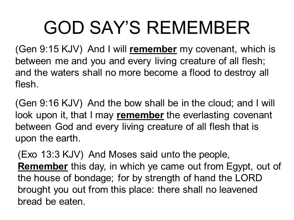GOD SAYS REMEMBER God wants us to remember all his words, if we remember them we will live a happy life.