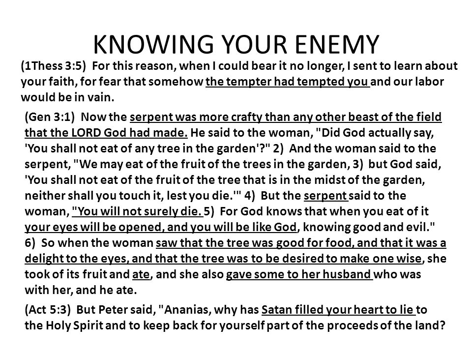KNOWING YOUR ENEMY (1Thess 3:5) For this reason, when I could bear it no longer, I sent to learn about your faith, for fear that somehow the tempter h