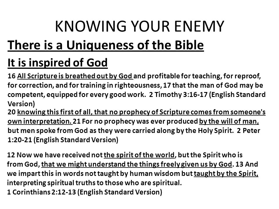KNOWING YOUR ENEMY There is a Uniqueness of the Bible It is inspired of God 16 All Scripture is breathed out by God and profitable for teaching, for r
