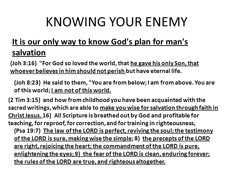 KNOWING YOUR ENEMY It is our only way to know God's plan for man's salvation (Joh 3:16)