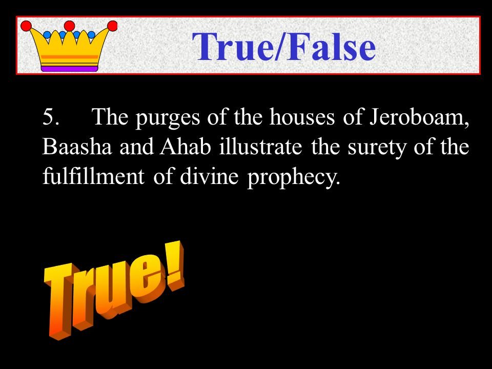 5.The purges of the houses of Jeroboam, Baasha and Ahab illustrate the surety of the fulfillment of divine prophecy.