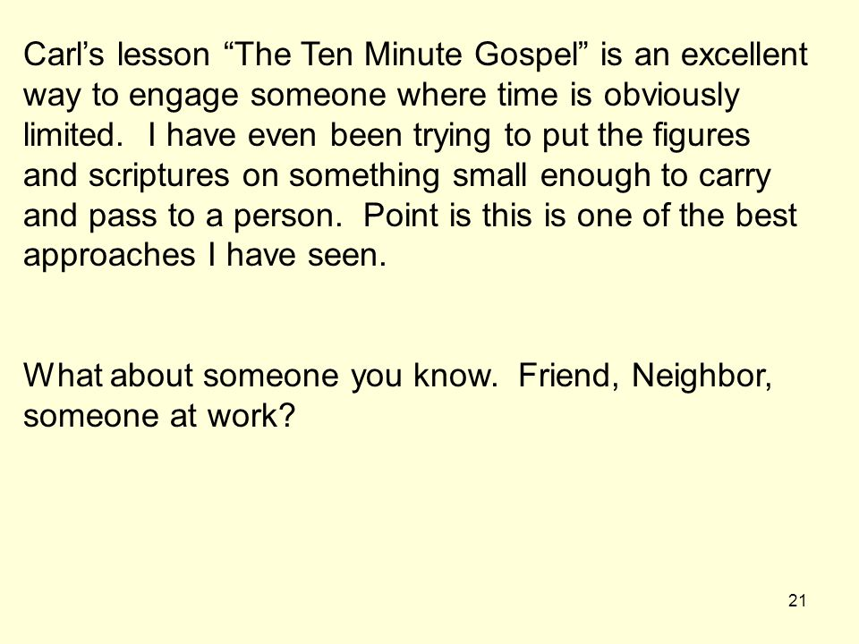 21 Carls lesson The Ten Minute Gospel is an excellent way to engage someone where time is obviously limited. I have even been trying to put the figure