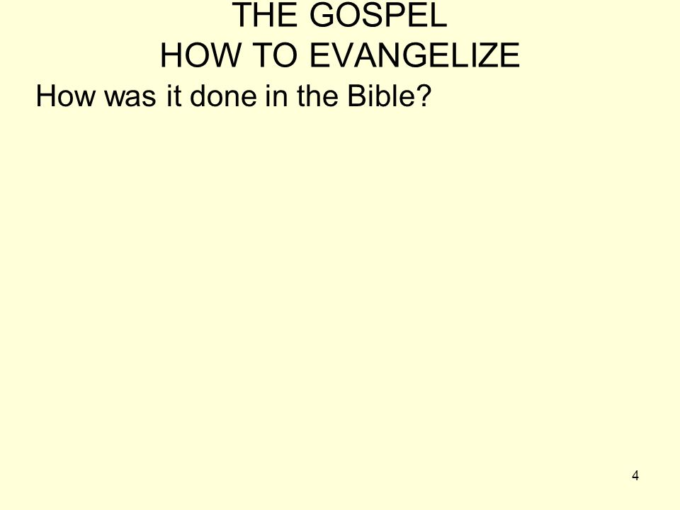 4 THE GOSPEL HOW TO EVANGELIZE How was it done in the Bible?