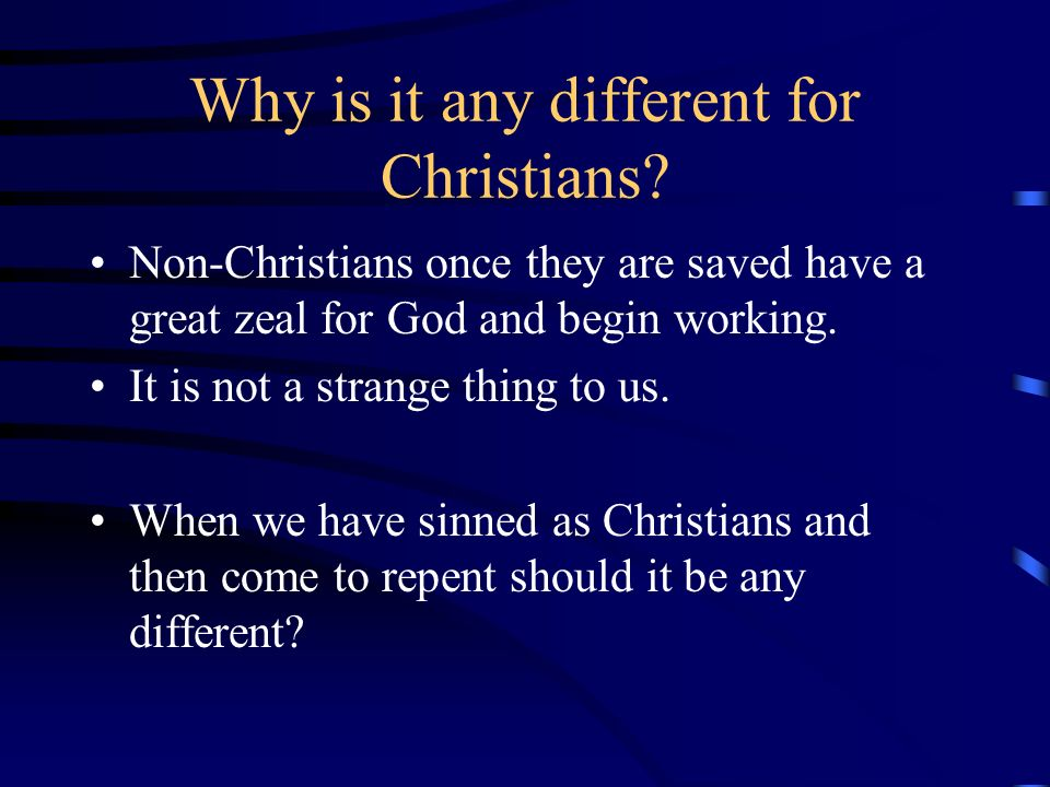 Why is it any different for Christians? Non-Christians once they are saved have a great zeal for God and begin working. It is not a strange thing to u
