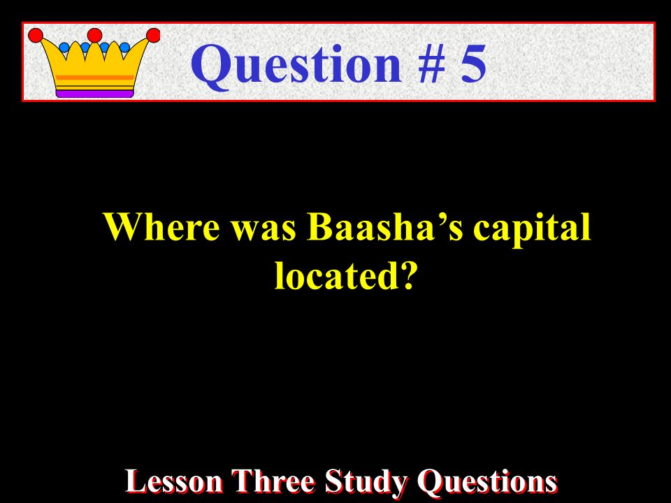 Where was Baashas capital located Question # 5 Lesson Three Study Questions