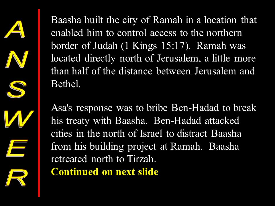 Baasha built the city of Ramah in a location that enabled him to control access to the northern border of Judah (1 Kings 15:17).