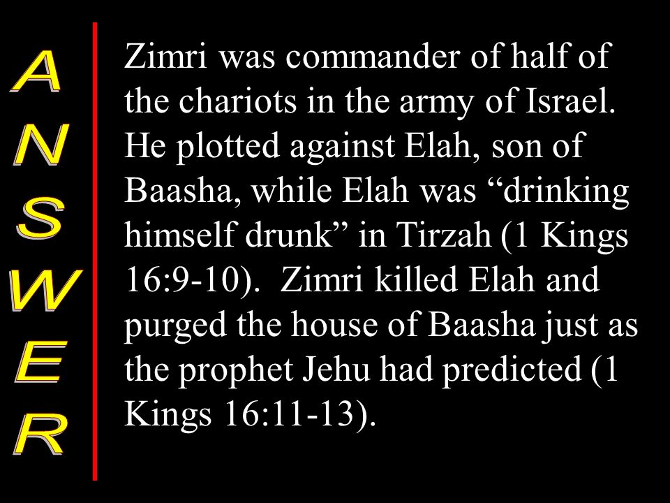Zimri was commander of half of the chariots in the army of Israel.