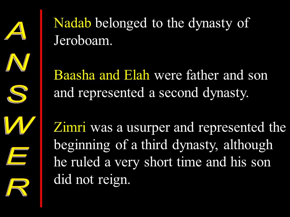 Nadab belonged to the dynasty of Jeroboam.