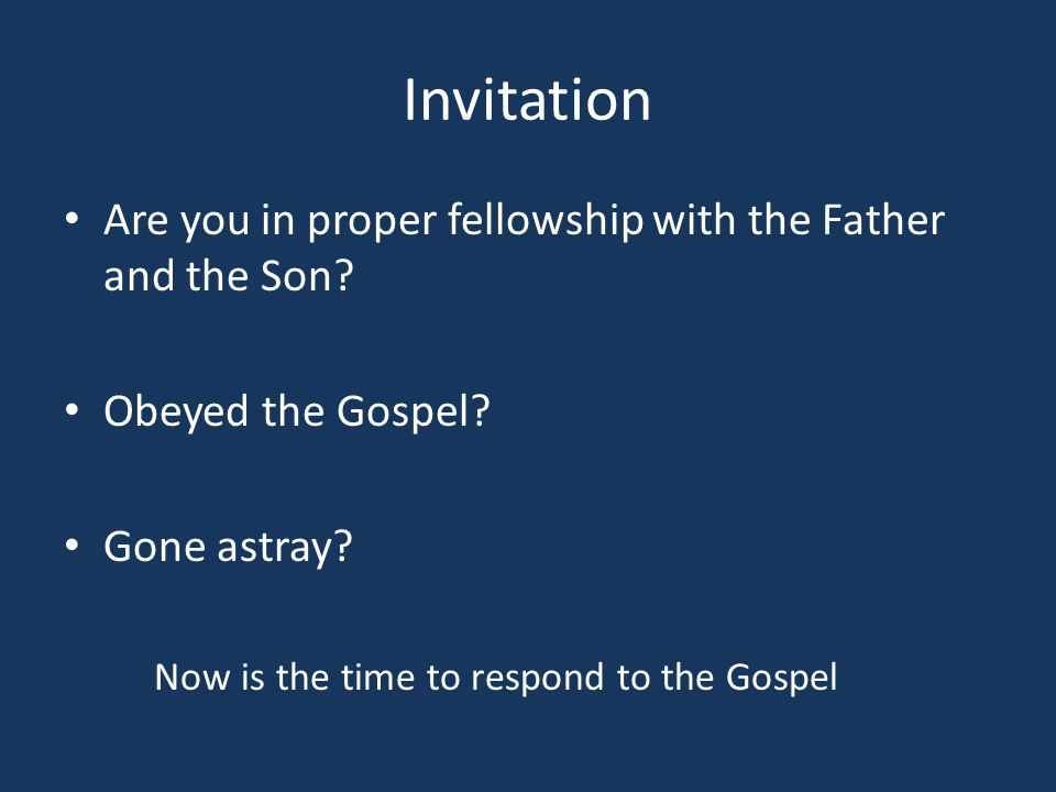 Invitation Are you in proper fellowship with the Father and the Son.