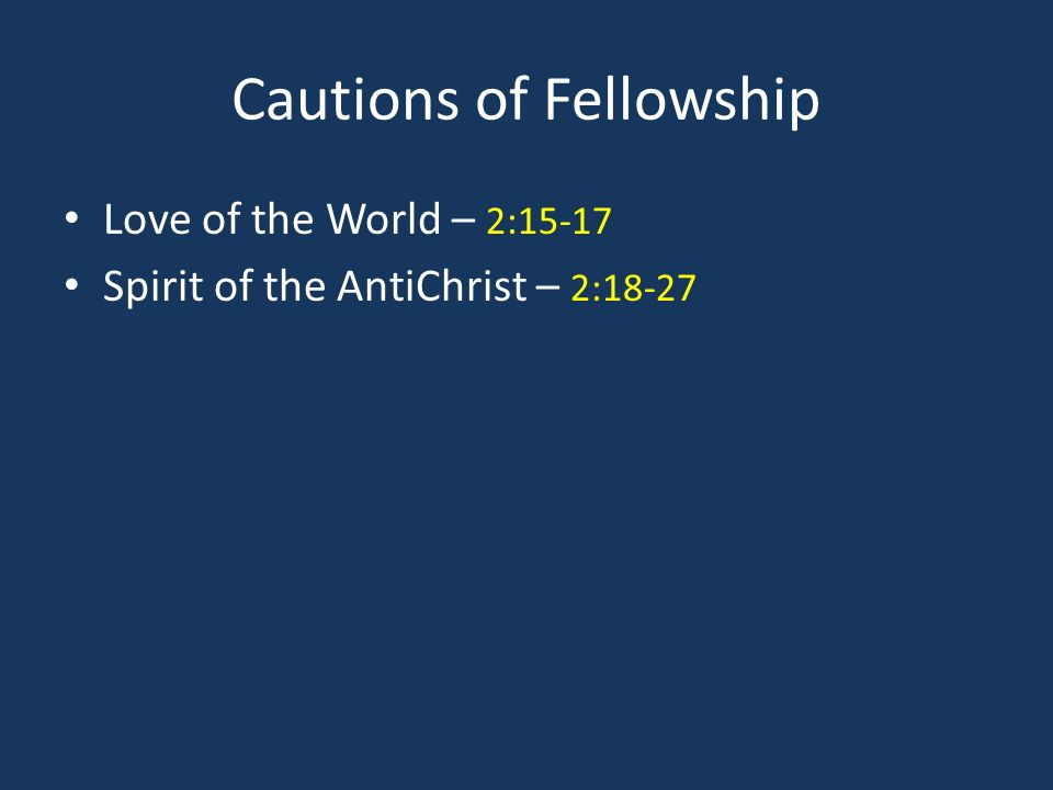 Characteristics of Fellowship Purity of Life – 2:28-3:3 Practice of Righteousness – 3:4-12 Love in Deed & Truth – 3:13-24 Testing the Spirits – 4:1-6 Love as Christ Loved – 4:7-5:3