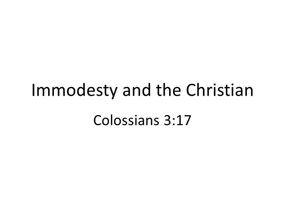 Immodesty and the Christian Colossians 3:17