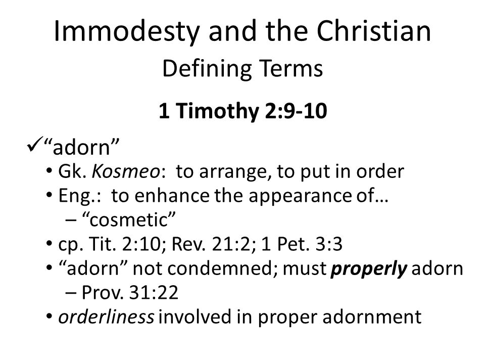 Immodesty and the Christian Defining Terms 1 Timothy 2:9-10 adorn Gk.