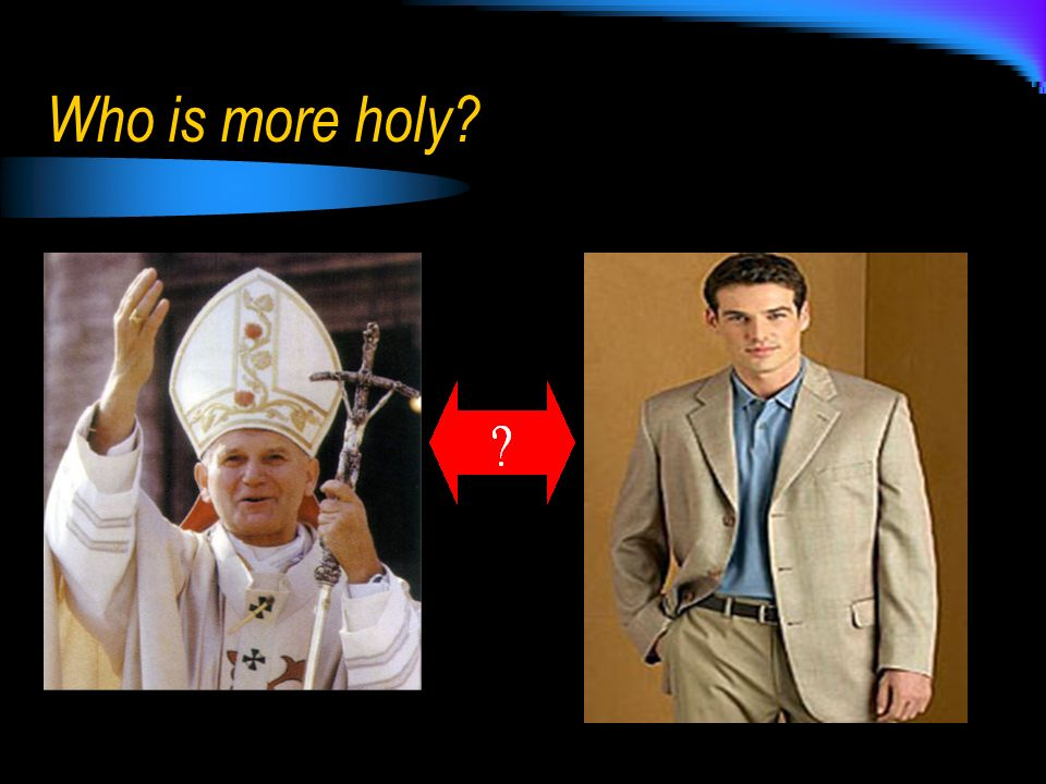 Who is more holy