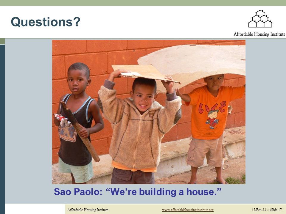 Affordable Housing Institutewww.affordablehousinginstitute.org 15-Feb-14 // Slide 17www.affordablehousinginstitute.org Questions.