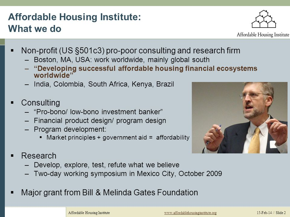 Affordable Housing Institutewww.affordablehousinginstitute.org 15-Feb-14 // Slide 2www.affordablehousinginstitute.org Affordable Housing Institute: Wh