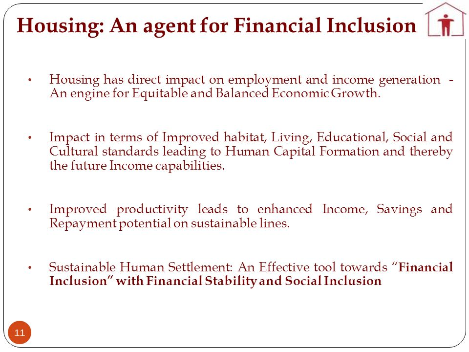 Housing: An agent for Financial Inclusion 11 Housing has direct impact on employment and income generation - An engine for Equitable and Balanced Economic Growth.