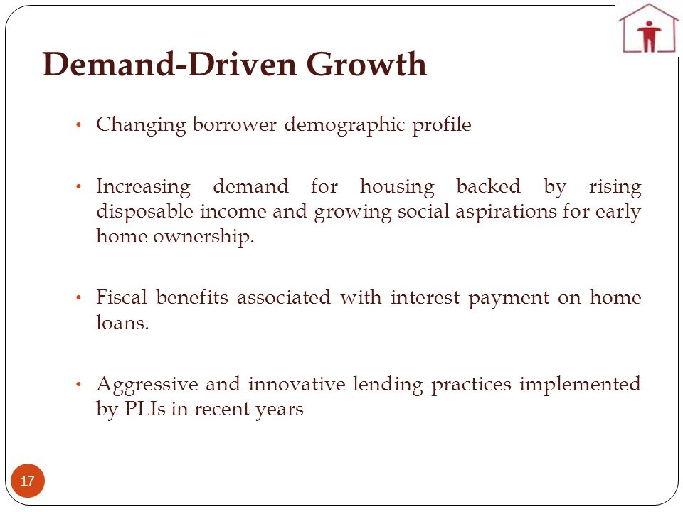 Demand-Driven Growth 17 Changing borrower demographic profile Increasing demand for housing backed by rising disposable income and growing social aspirations for early home ownership.