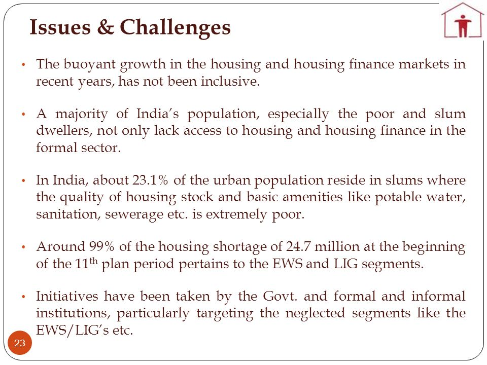 Issues & Challenges 23 The buoyant growth in the housing and housing finance markets in recent years, has not been inclusive.