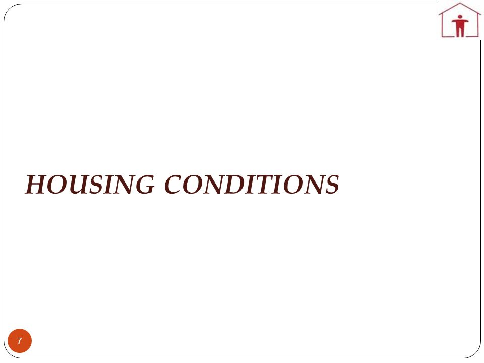HOUSING CONDITIONS 7