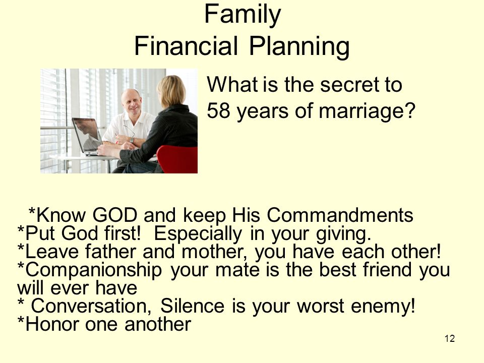 12 Family Financial Planning » What is the secret to 58 years of marriage? *Know GOD and keep His Commandments *Put God first! Especially in your givi
