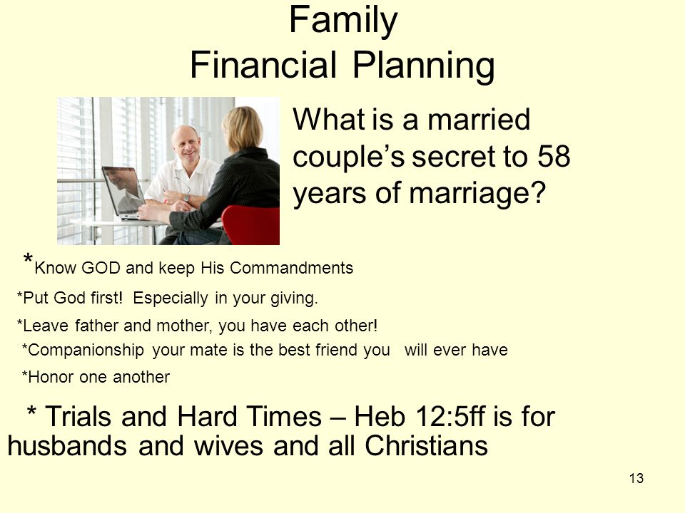 13 Family Financial Planning » What is a married couples secret to 58 years of marriage? * Know GOD and keep His Commandments *Put God first! Especial