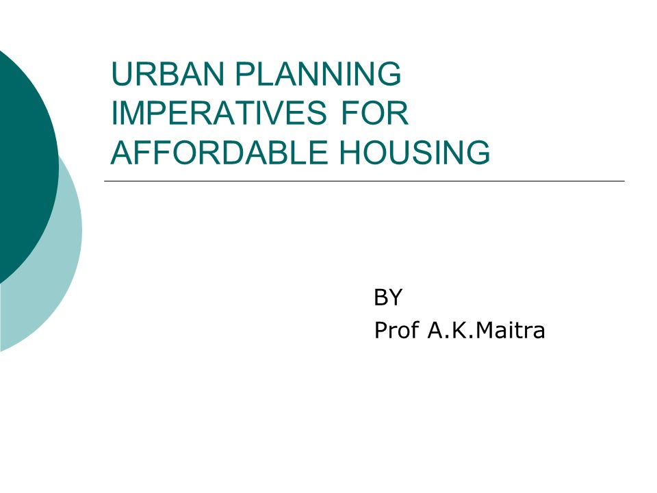 URBAN PLANNING IMPERATIVES FOR AFFORDABLE HOUSING BY Prof A.K.Maitra