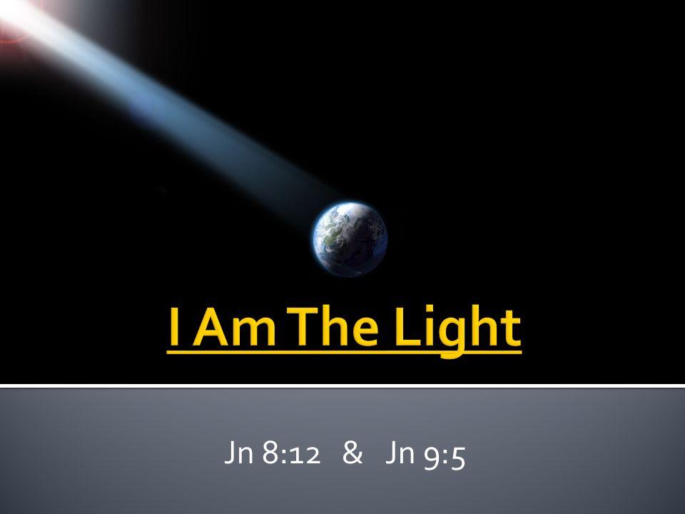 Jn 8:12 & Jn 9:5