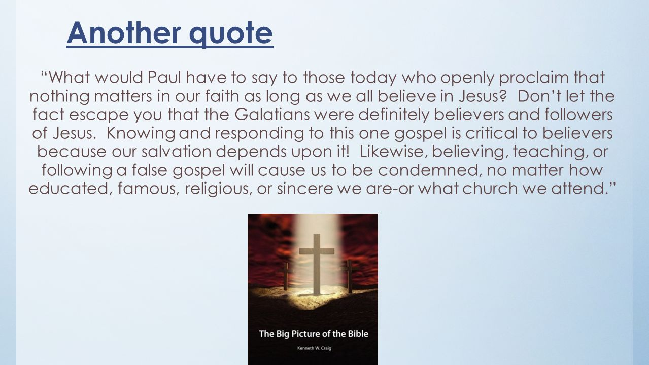 Another quote What would Paul have to say to those today who openly proclaim that nothing matters in our faith as long as we all believe in Jesus? Don