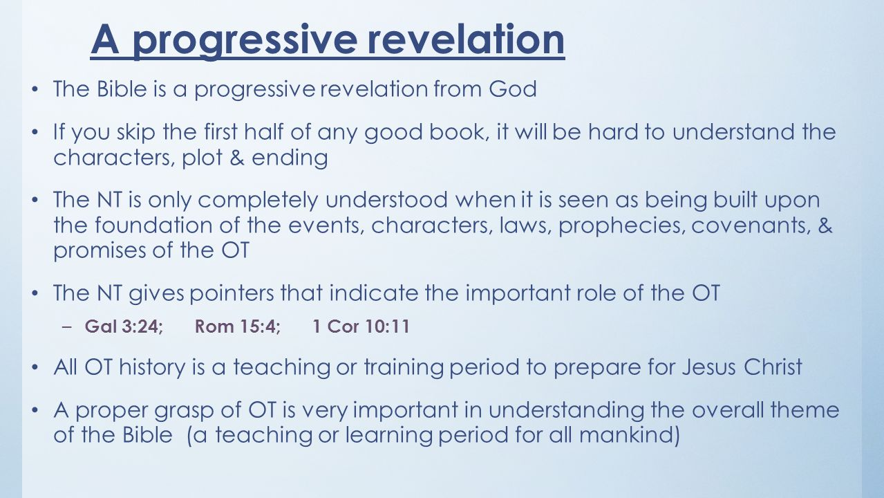 A progressive revelation The Bible is a progressive revelation from God If you skip the first half of any good book, it will be hard to understand the
