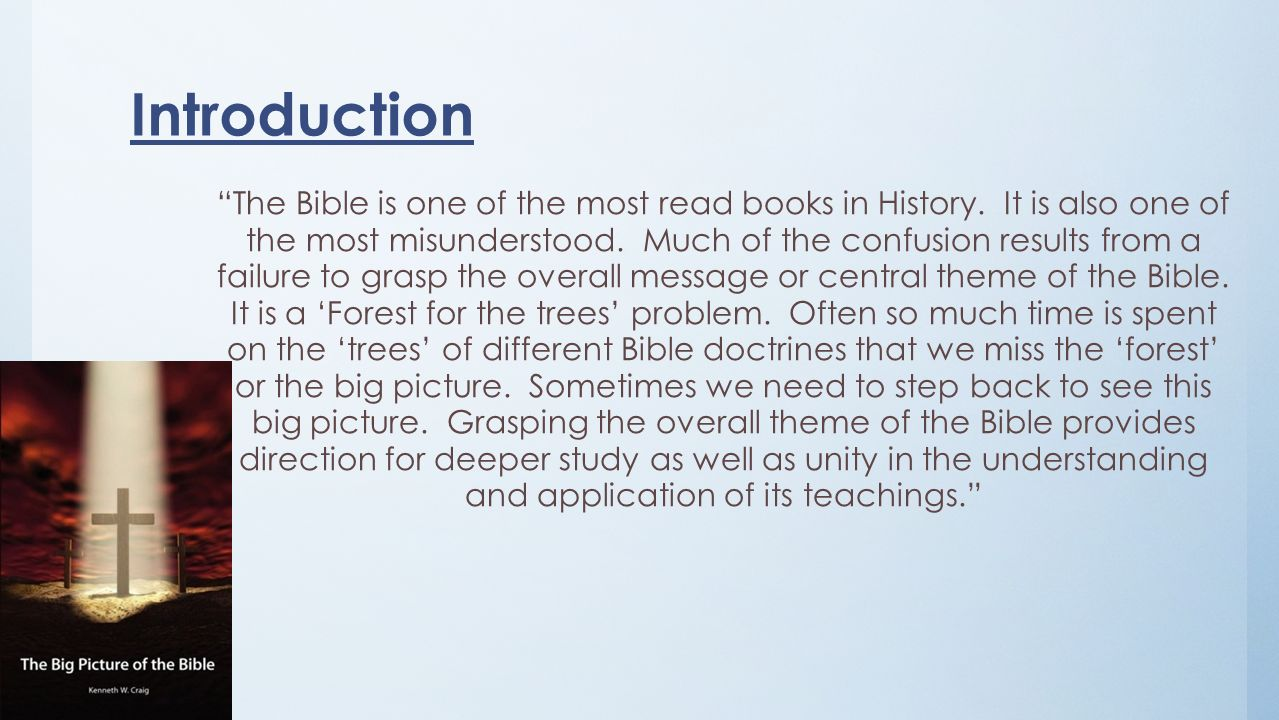 Introduction The Bible is one of the most read books in History. It is also one of the most misunderstood. Much of the confusion results from a failur