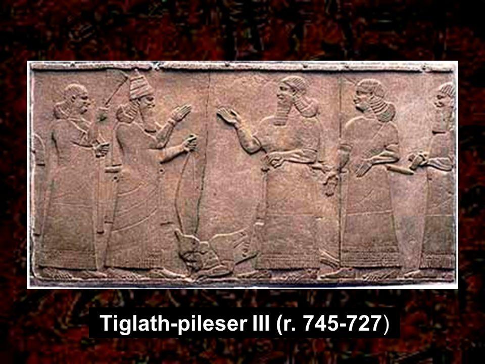 Tiglath-pileser III (r. 745-727)