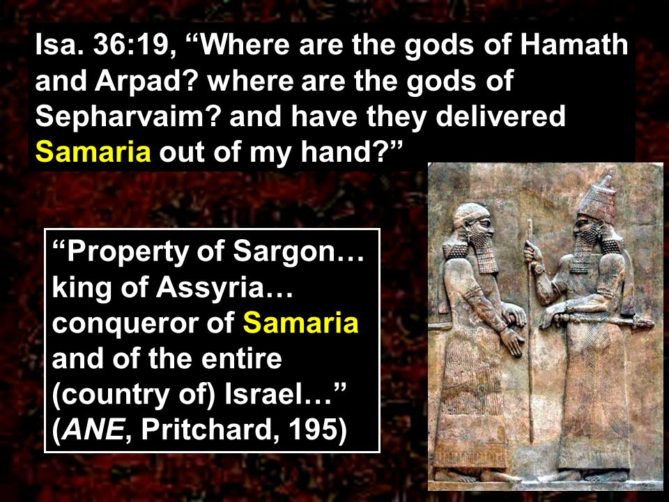 Isa. 36:19, Where are the gods of Hamath and Arpad? where are the gods of Sepharvaim? and have they delivered Samaria out of my hand? Property of Sarg