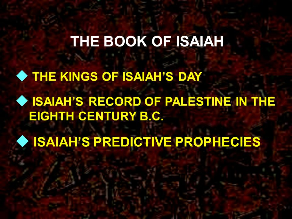 u THE KINGS OF ISAIAHS DAY u ISAIAHS RECORD OF PALESTINE IN THE EIGHTH CENTURY B.C. u ISAIAHS PREDICTIVE PROPHECIES THE BOOK OF ISAIAH