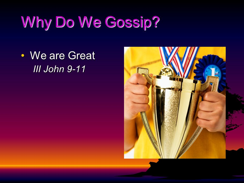 Why Do We Gossip We are GreatWe are Great III John 9-11