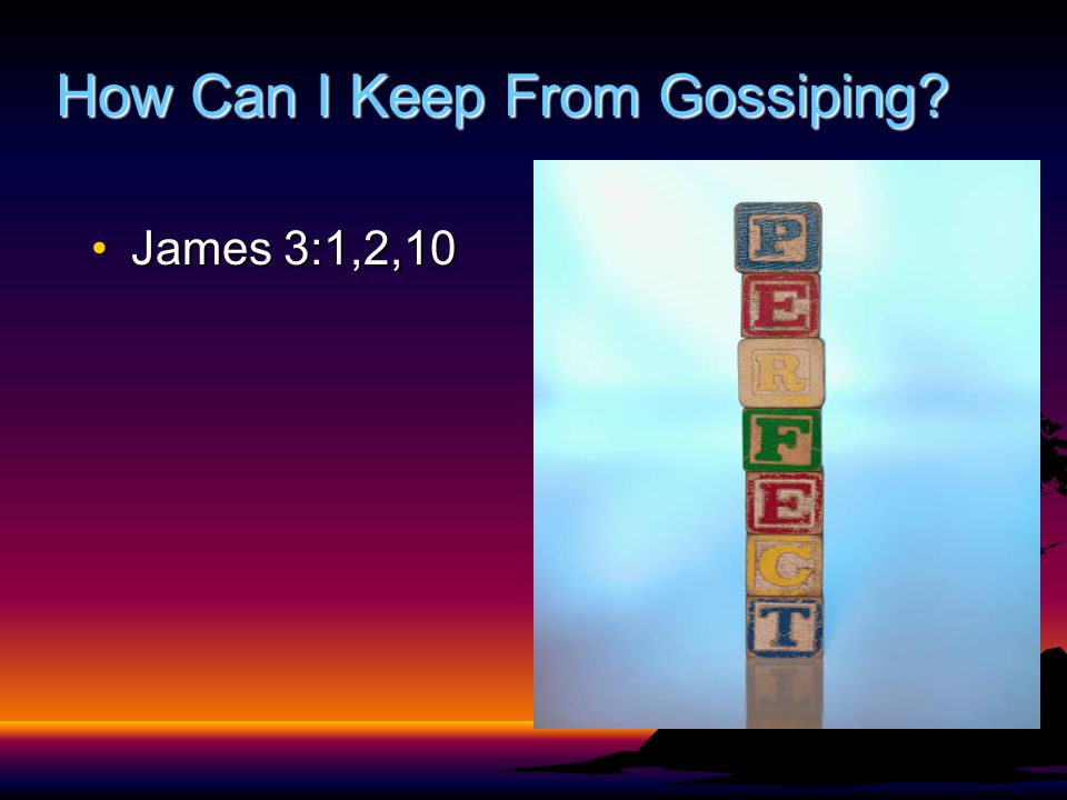 How Can I Keep From Gossiping James 3:1,2,10James 3:1,2,10