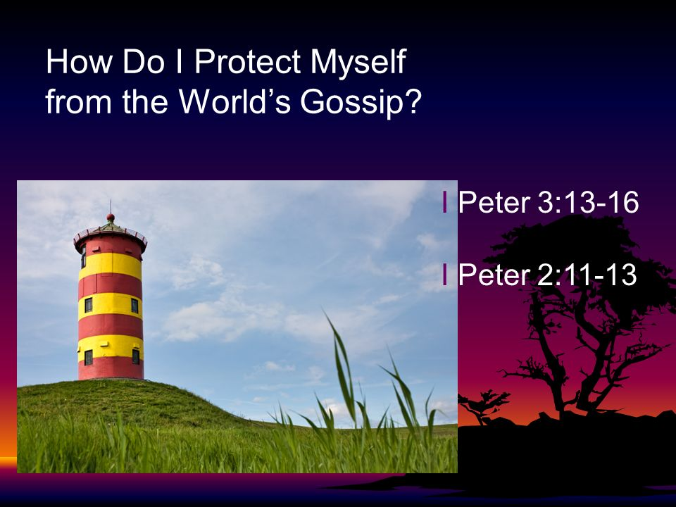 How Do I Protect Myself from the Worlds Gossip I Peter 3:13-16 I Peter 2:11-13