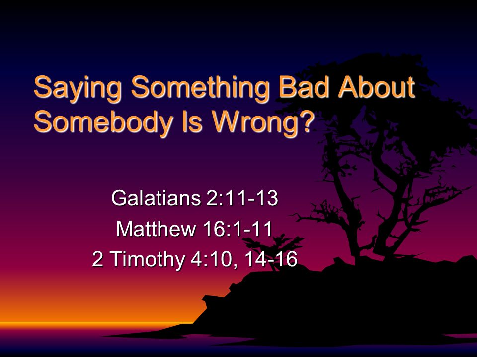 Saying Something Bad About Somebody Is Wrong.