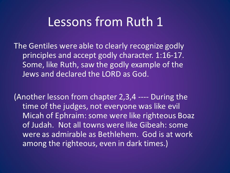 Lessons from Ruth 1 The Gentiles were able to clearly recognize godly principles and accept godly character.