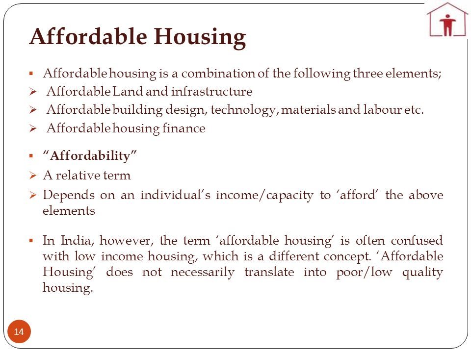 Affordable Housing 14 Affordable housing is a combination of the following three elements; Affordable Land and infrastructure Affordable building desi