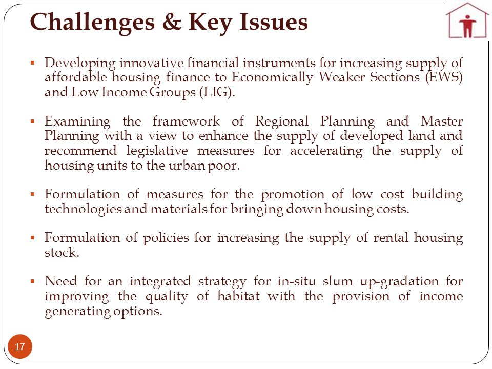 Challenges & Key Issues 17 Developing innovative financial instruments for increasing supply of affordable housing finance to Economically Weaker Sect
