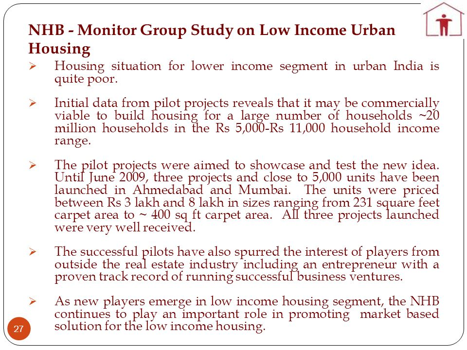 NHB - Monitor Group Study on Low Income Urban Housing 27 Housing situation for lower income segment in urban India is quite poor. Initial data from pi