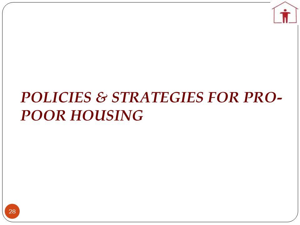 POLICIES & STRATEGIES FOR PRO- POOR HOUSING 28